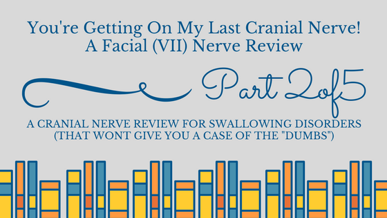 A Facial Nerve Review for Swallowing Disorders (You're Getting on my Last Cranial Nerve Part 2)