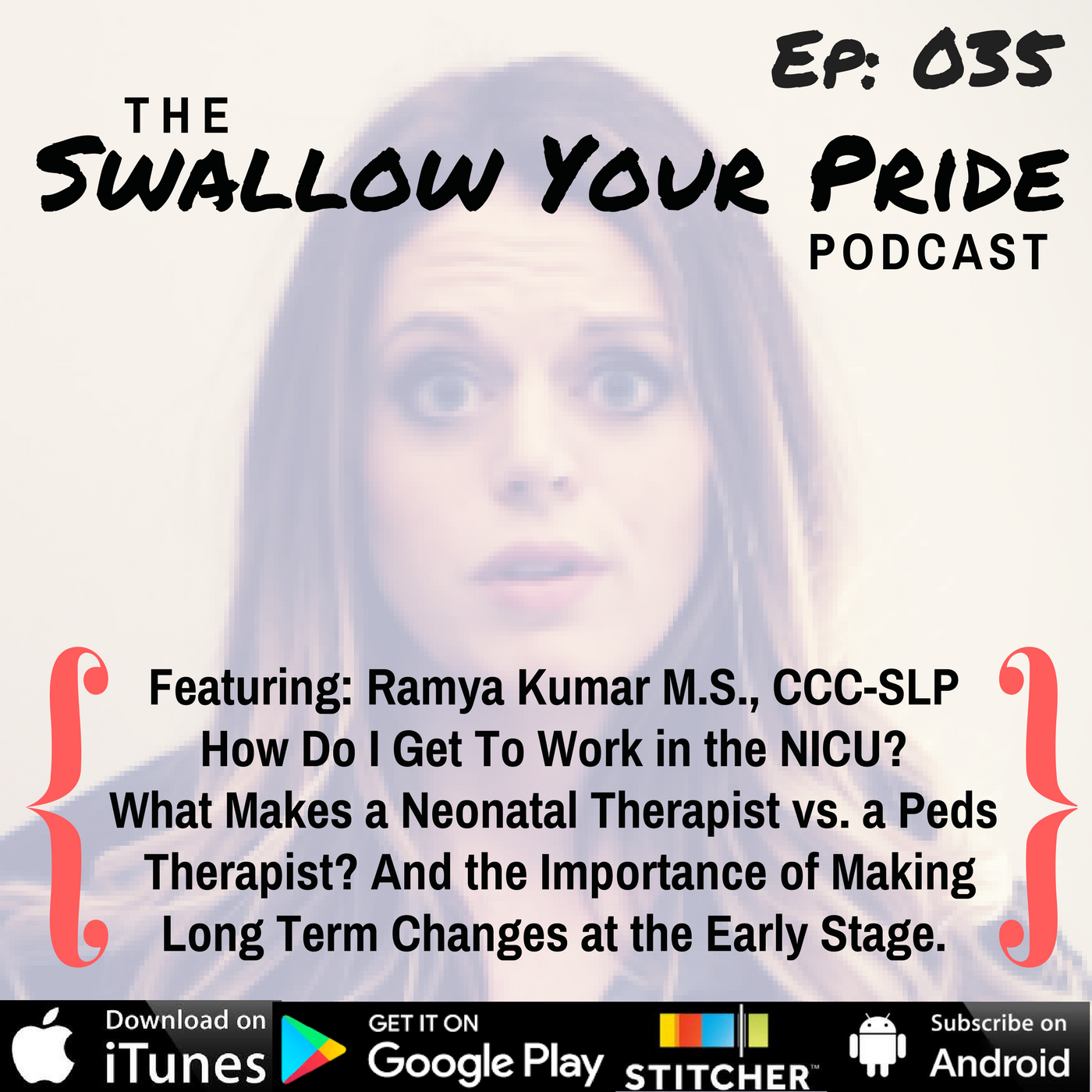 035 – Ramya Kumar M.S., CCC-SLP – How Do I Get To Work in the NICU?  What Makes a Neonatal Therapist vs. a Peds Therapist? And the Importance of Making Long Term Changes at the Early Stage.