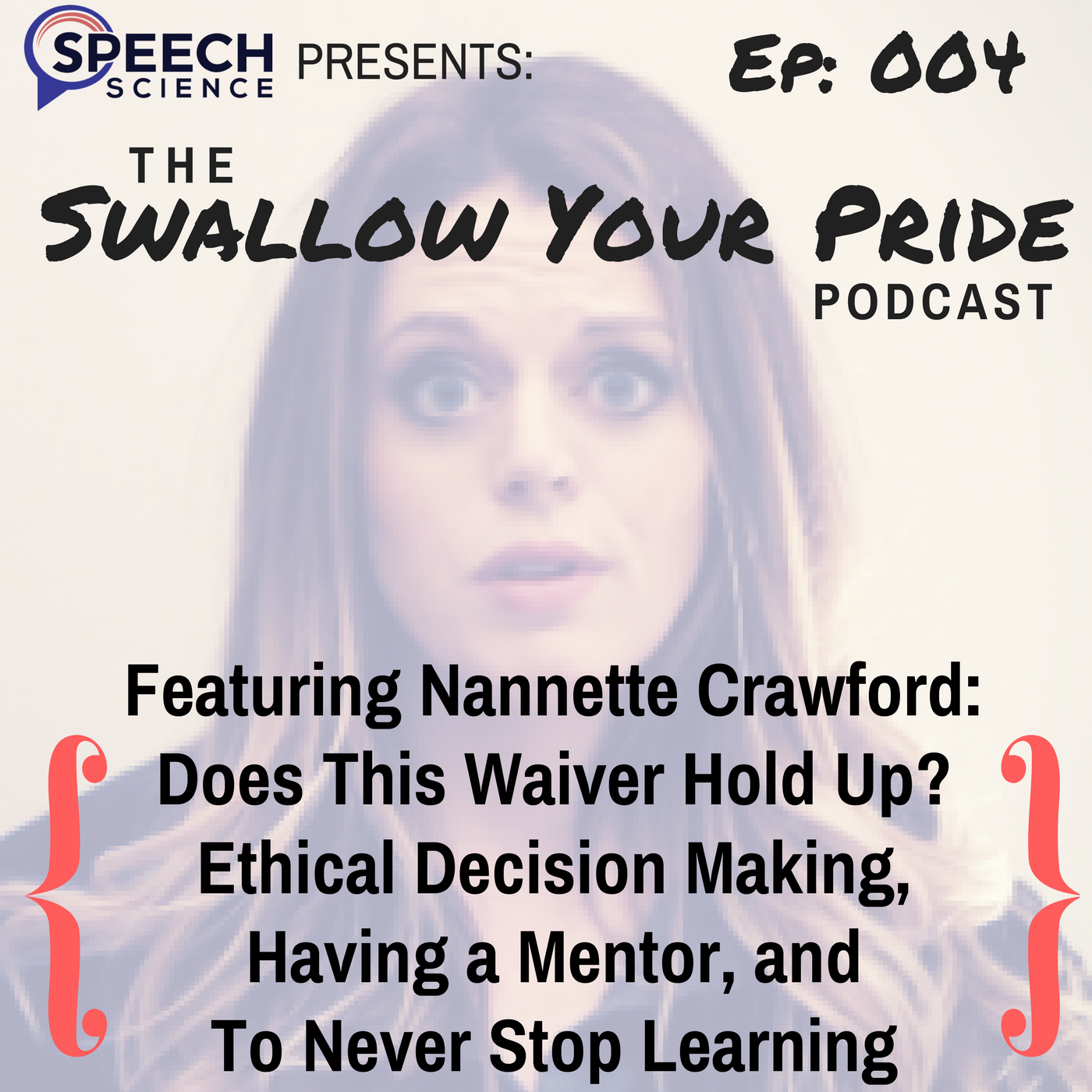 004 – Nannette Crawford M.A., CCC-SLP – Is this waiver worth the paper it's written on? Ethical decision making, the importance of having a mentor, and to never    stop learning.